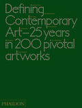Defining contemporary art : : 25 years in 200 pivotal artworks