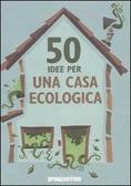 50 idee per una casa ecologica