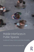 Mobile interfaces in public spaces : : locational privacy- control- and urban sociability