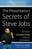 The presentation secrets of Steve Jobs : : how to be insanely great in front of any audience