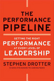 The performance pipeline : : getting the right performance at every level of leadership