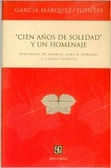 """""""Cien años de soledad"""" y un homenaje. Discursos de Gabriel García Márquez y Carlos Fuentes"""