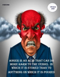"""Anger is an acid that can do more harm to the vessel in which it is stored..."""