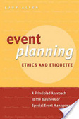 Event planning:ethics and etiquette:a principled approach to the business of special event management