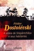 A ALDEIA DE STIEPANTCHIKOV E SEUS HABITANTES