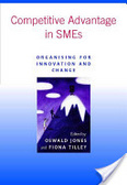 Competitive advantage in SMEs:organising for innovation and change