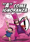 """""""A"""" come ignoranza vol. 2"""