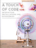 A touch of code : : interactive installations and experiences
