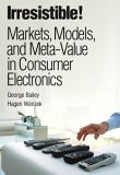 Irresistible!:markets- models- and meta-value in consumer electronics