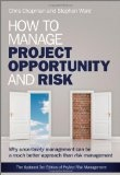 How to manage project opportunity and risk : : why uncertainty management can be a much better approach than risk management