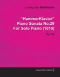 """Hammerklavier"" Piano Sonata No.29 by Ludwig Van Beethoven for Solo Piano (1818) Op.106"