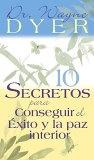 10 Secretos Para Conseguir El Exito Y La Paz Interior