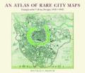 An atlas of rare city maps:comparative urban design- 1830-1842
