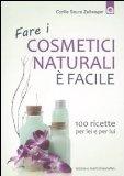 Più riguardo a Fare i cosmetici naturali è facile. 100 ricette per lei e per lui