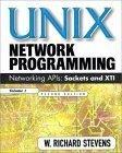 Unix Network Programming: Networking APIs - Sockets and XTI v. 1