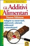 Image of Gli additivi alimentari. Indagine su conservanti, edulcoranti, coloranti, addensanti e aromatizzanti