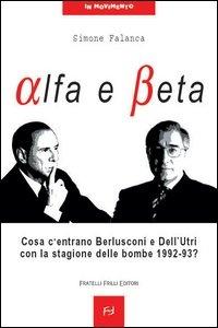 Immagine di Alfa e beta. Cosa c'entrano Berlusconi e Dell'Utri con la stagione delle bombe 1992-93?