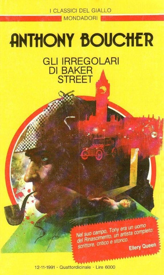 Anthony Boucher : Gli Irregolari di Baker Street (The Case of the Baker Street Irregulars, 1940) - trad. Grazia Maria Griffini - I Classici del Giallo  N.647, Mondadori, 1991
