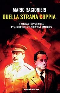 Quella strana coppia. L'ambiguo rapporto fra l'italiano Togliatti e il regime stalinista