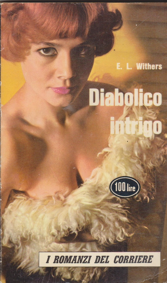 E.L. Withers: Diabolico Intrigo (Diminishing Returns, 1960) - trad. Giuseppe Aloardi - I Romanzi del Corriere, 1961