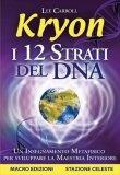 More about Kryon. I 12 strati del DNA. Un insegnamento metafisico per sviluppare la maestria interiore