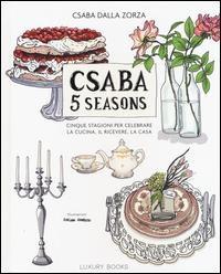 Csaba 5 seasons. Cinque stagioni per celebrare la cucina, il ricevere, la casa