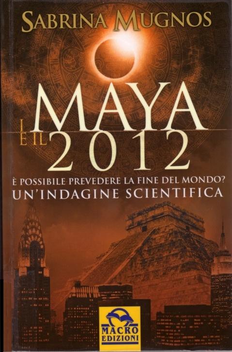 Per saperne di più riguardo a I Maya e il 2012