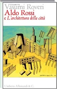aldo rossi e l 39 architettura della citt genesi e fortuna
