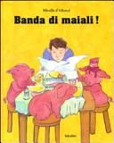 Più riguardo a Banda di maiali!