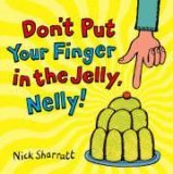 More about Don't Put Your Finger in the Jelly, Nelly