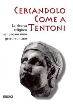 Image of Cercandolo come a tentoni. La ricerca religiosa nel paganesimo greco-romano. Catalogo della mostra