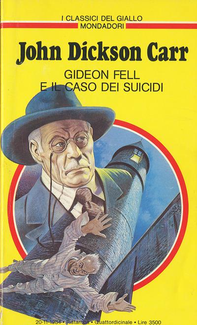 John Dickson Carr : Gideon Fell e il Caso dei Suicidi (The Case of the Constant Suicides, 1941) - trad. Maria Antonietta Francavilla - I Classici del Giallo Mondadori 465 del 1984